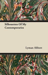 Silhouettes of My Contemporaries, Lyman Abbott обложка-превью