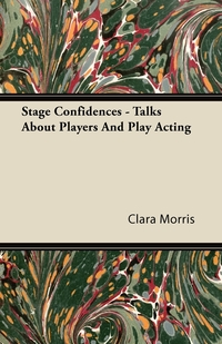 Stage Confidences - Talks About Players And Play Acting, Clara Morris обложка-превью