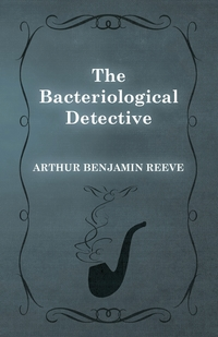 The Bacteriological Detective, Arthur Benjamin Reeve обложка-превью
