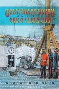 Greyfriars Bobby and the One O'Clock Gun, George Robinson обложка-превью