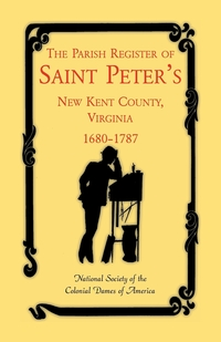 The Parish Register of Saint Peter's, New Kent County, Virginia, 1680-1787, National Society of the Colonial Dames O, St Peters Parish, Nat Soc Colonial Dames of America обложка-превью