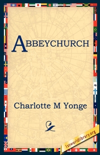 Abbeychurch, Charlotte Mary Yonge, 1st World Library, 1stworld Library обложка-превью