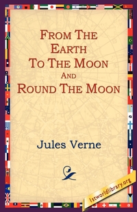 From the Earth to the Moon and Round the Moon, Jules Verne, 1st World Library, 1stworld Library обложка-превью