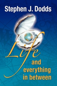 life, and everything in between, Stephen J Dodds, 1stworld Library обложка-превью