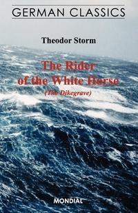 The Rider of the White Horse (The Dikegrave. German Classics), Theodor Storm, Ewald Eiserhardt обложка-превью