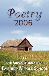 Poetry 2006 by 6th grade students of Fairfield Middle School, Fairfield Middle School, 1stworld Library обложка-превью