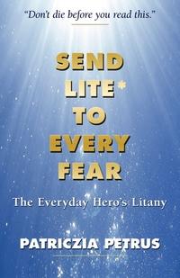 Send Lite To Every Fear, Patriczia Petrus, 1stworld Library, 1st World Publishing обложка-превью