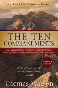 The Ten Commandments: Life Application of the Ten Commandments With Additional Chapters on Sin, Salvation, Prayer, and More, Thomas Watson обложка-превью