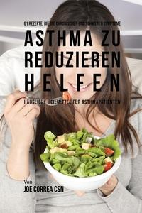 Книга под заказ: «61 Rezepte, die die chronischen und schweren Symptome von Asthma zu reduzieren helfen»