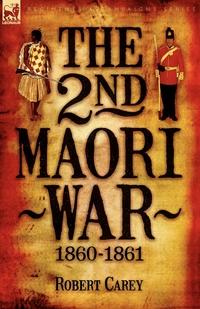 The 2nd Maori War: 1860-1861, Robert Carey обложка-превью