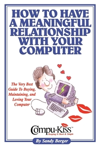 How to Have a Meaningful Relationship with Your Computer, Sandy Berger, 1st World Library, 1stworld Library обложка-превью