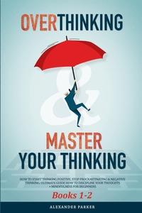 Книга под заказ: «Overthinking & Master Your Thinking - Books 1-2»