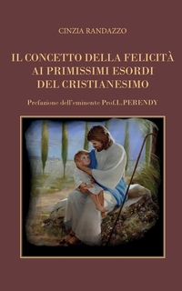 Книга под заказ: «Il concetto della felicità ai primissimi esordi del Cristianesimo»
