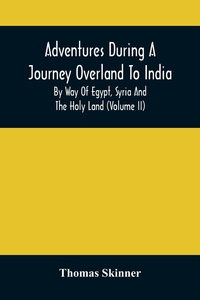 Adventures During A Journey Overland To India, By Way Of Egypt, Syria And The Holy Land (Volume Ii), Thomas Skinner обложка-превью