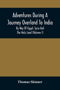 Adventures During A Journey Overland To India, By Way Of Egypt, Syria And The Holy Land (Volume I), Thomas Skinner обложка-превью