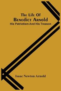 The Life Of Benedict Arnold; His Patriotism And His Treason, Isaac Newton Arnold обложка-превью