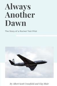 Always Another Dawn: The Story of a Rocket Test Pilot, Albert Scott Crossfield, Clay Blair обложка-превью