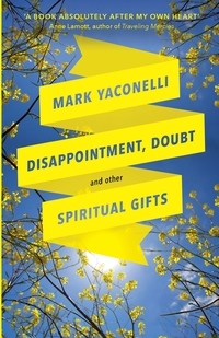 Книга под заказ: «Disappointment, Doubt and Other Spiritual Gifts»