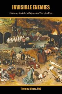 Invisible Enemies: Disease, Social Collapse, and Survivalism, Thomas Rivers обложка-превью
