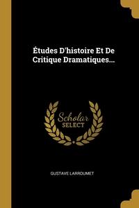 Études D'histoire Et De Critique Dramatiques..., Gustave Larroumet обложка-превью