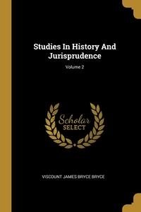 Studies In History And Jurisprudence; Volume 2, Viscount James Bryce Bryce обложка-превью