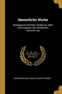 Sämmtliche Werke: Theologische Schriften: Briefe Aus Allen Jahrhunderten Der Christlichen Zeitrechnung, Johann Michael Sailer, Joseph Widmer обложка-превью
