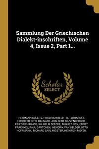 Sammlung Der Griechischen Dialekt-inschriften, Volume 4, Issue 2, Part 1..., Hermann Collitz, Friedrich Bechtel, Johannes Fuerchtegott Baunack обложка-превью