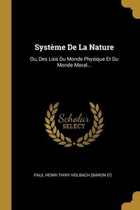 Système De La Nature: Ou, Des Lois Du Monde Physique Et Du Monde Moral..., Paul Henri Thiry Holbach (Baron D') обложка-превью