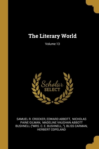 The Literary World; Volume 13, Samuel R. Crocker, Edward Abbott, Nicholas Paine Gilman обложка-превью