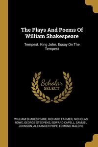 The Plays And Poems Of William Shakespeare: Tempest. King John. Essay On The Tempest, William Shakespeare, Richard Farmer, Nicholas Rowe обложка-превью
