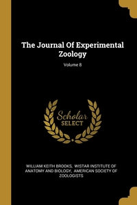 The Journal Of Experimental Zoology; Volume 8, William Keith Brooks, Wistar Institute of Anatomy and Biology, American Society of Zoologists обложка-превью