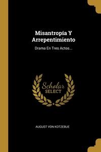 Misantropía Y Arrepentimiento: Drama En Tres Actos..., August Von Kotzebue обложка-превью