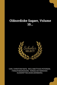 Oldnordiske Sagaer, Volume 10..., Carl Christian Rafn, Niels Matthias Petersen, Finnur Magnusson обложка-превью