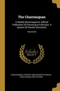 The Chautauquan: A Weekly Newsmagazine. [official Publication Of Chautauqua Institution, A System Of Popular Education].; Volume 63, Chautauqua Literary and Scientific Circl, Chautauqua Institution обложка-превью