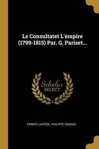 Le Consultatet L'empire (1799-1815) Par. G. Pariset..., Ernest Lavisse, Philippe Sagnac обложка-превью