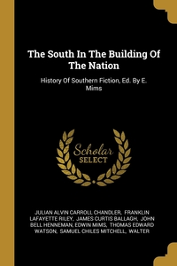 The South In The Building Of The Nation: History Of Southern Fiction, Ed. By E. Mims, Julian Alvin Carroll Chandler, Franklin Lafayette Riley, James Curtis Ballagh обложка-превью