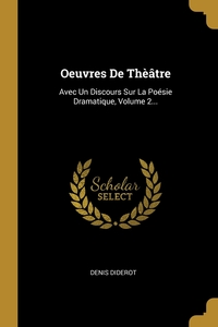 Oeuvres De Thèâtre: Avec Un Discours Sur La Poésie Dramatique, Volume 2..., Denis Diderot обложка-превью