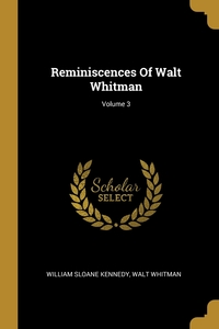 Reminiscences Of Walt Whitman; Volume 3, William Sloane Kennedy, Walt Whitman обложка-превью
