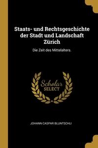 Staats- und Rechtsgeschichte der Stadt und Landschaft Zürich: Die Zeit des Mittelalters., Johann Caspar Bluntschli обложка-превью