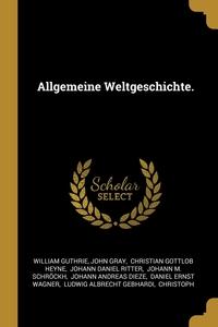 Allgemeine Weltgeschichte., William Guthrie, John Gray, Christian Gottlob Heyne обложка-превью