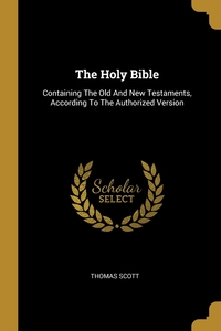 The Holy Bible: Containing The Old And New Testaments, According To The Authorized Version, Thomas Scott обложка-превью