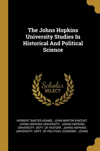 The Johns Hopkins University Studies In Historical And Political Science, Herbert Baxter Adams, John Martin Vincent, Johns Hopkins University обложка-превью