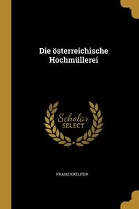 Die österreichische Hochmüllerei, Franz Kreuter обложка-превью