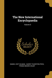 The New International Encyclopaedia; Volume 5, Daniel Coit Gilman, Peck Harry Thurston, Frank Moore Colby обложка-превью