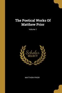 The Poetical Works Of Matthew Prior; Volume 1, Matthew Prior обложка-превью