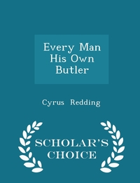 Every Man His Own Butler - Scholar's Choice Edition, Cyrus Redding обложка-превью