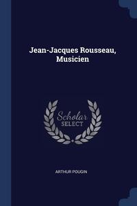 Jean-Jacques Rousseau, Musicien, Arthur Pougin обложка-превью