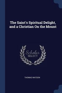 The Saint's Spiritual Delight, and a Christian On the Mount, Thomas Watson обложка-превью