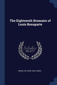 The Eighteenth Brumaire of Louis Bonaparte, Daniel De Leon, Marx Karl обложка-превью