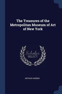 The Treasures of the Metropolitan Museum of Art of New York, Arthur Hoeber обложка-превью